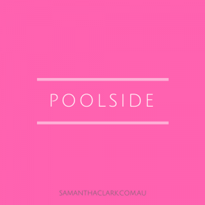 poolside inspiration samantha clark lifestyle blogger pinterest